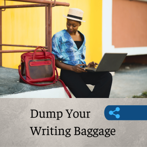 dump your writing baggage